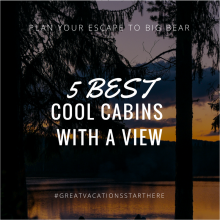 Big Bear, Cool Cabins, Cabin with a View, 5 Best, Vacations, Travel